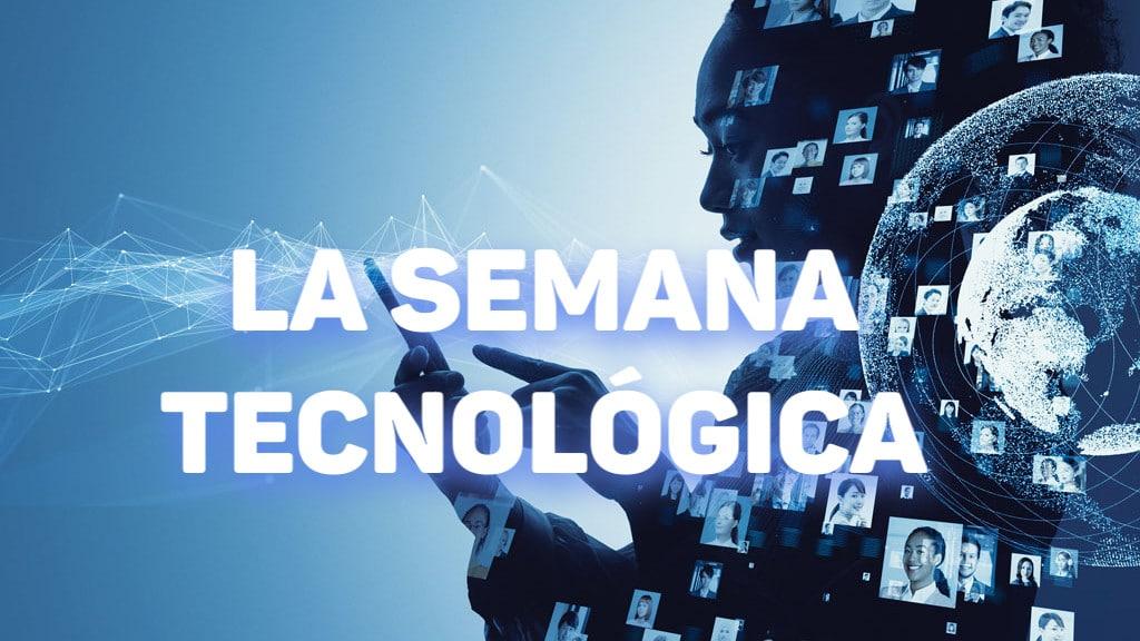 LA SEMANA EN TECNOLOGÍA EPISODIO #2