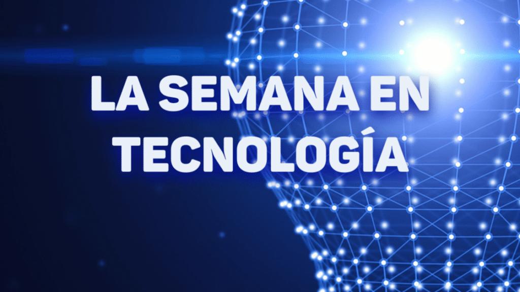 LA SEMANA EN TECNOLOGÍA EPISODIO #3